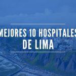 Mejores hospitales de Lima